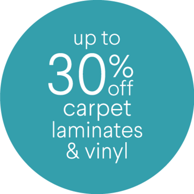 Up to 30% off carpet, laminates and vinyl